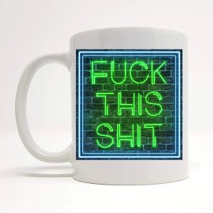 fuck this shit mug gift by Beautifully Obscene