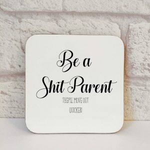 be a shit parent coaster by Beautifully Obscene