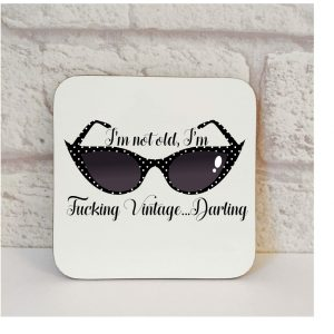 I'm Not Old I'm Fucking Vintage Darling Coaster
