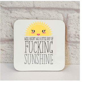 ray of fucking sunshine coaster by Beautifully Obscene