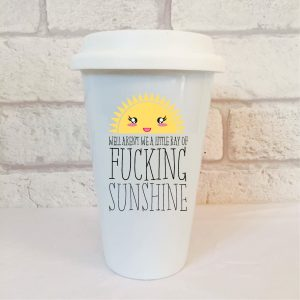 ray of fucking sunshine travel mug by Beautifully Obscene
