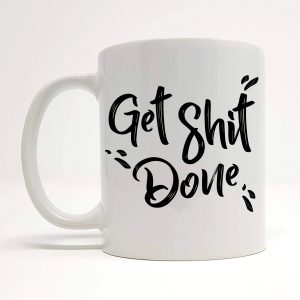 get shit done mug by Beautifully Obscene