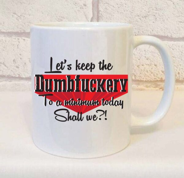 dumbfuckery mug by Beautifully Obscene