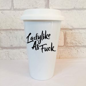 ladylike as fuck travel mug by Beautifully Obscene