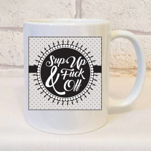 funny work mug sup up and fuck off by Beautifully Obscene