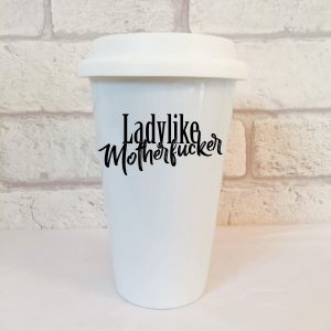 ladylike motherfucker travel mug by Beautifully Obscene