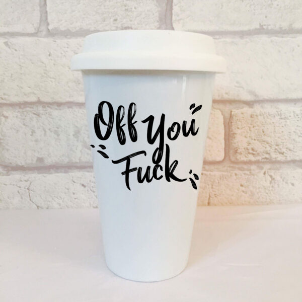 off you fuck travel mug by Beautifully Obscene