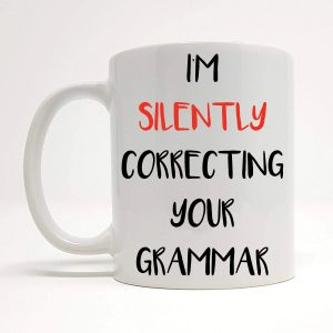 correcting your grammar mug by Beautifully Obscene