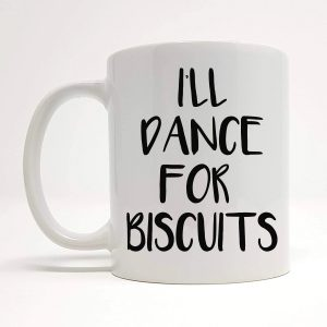 Dance For Biscuits Mug.