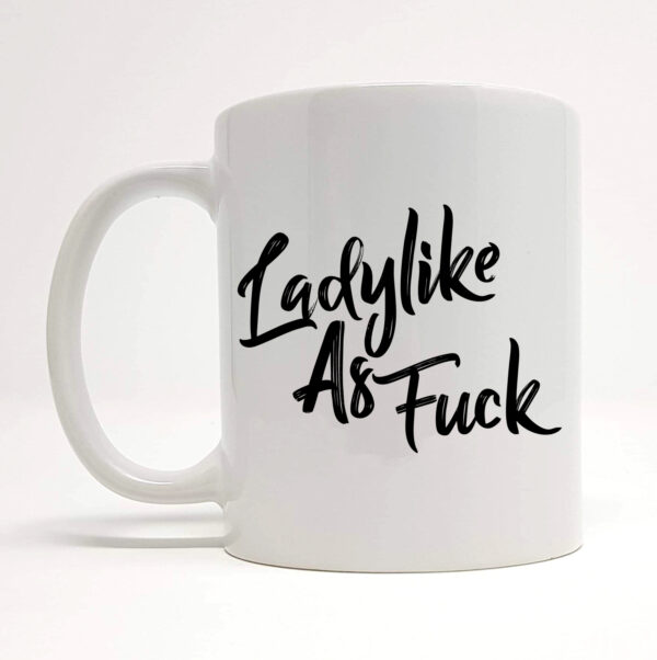 ladylike as fuck mug by Beautifully Obscene