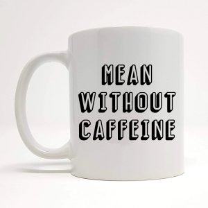 mean without caffeine mug by Beautifully Obscene