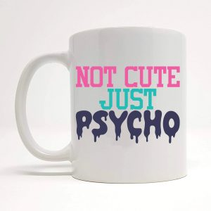 cute but psycho mug by Beautifully Obscene