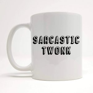 sarcastic twonk mug by Beautifully Obscene
