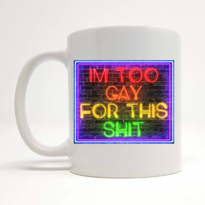 too gay mug by Beautifully Obscene