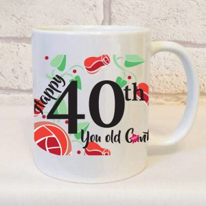 happy 40th you old cunt mug - beautifully Obscene