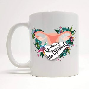 no uterus no opinion mug