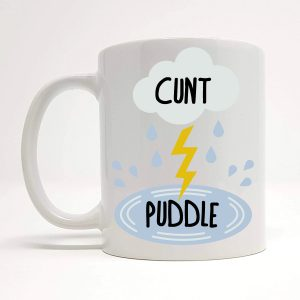 cunt puddle funny mug by Beautifully Obscene