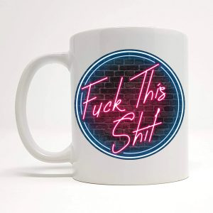 fuck this shit mug by Beautifully Obscene