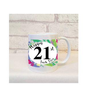 happy 21st fuck face mug gift by Beautifully Obscene