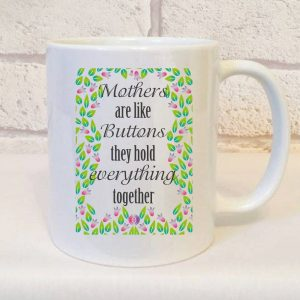 Mother Are Like Buttons They Hold Everything Together Mug