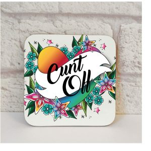 Cunt Off Drinks Coaster By Beautifully Obscene
