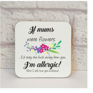 if mums were flowers coaster by Beautifully Obscene