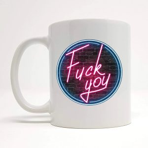 fuck you mug by Beautifully Obscene