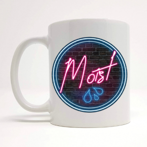 moist funny mug by Beautifully Obscene