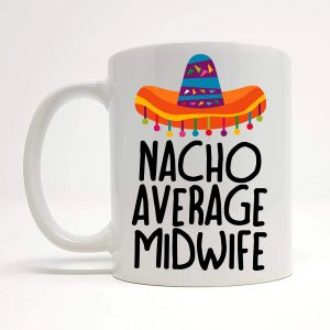 nacho average midwife mug by Beautifully Obscene